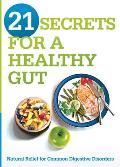 21 Secrets for a Healthy Gut: Natural Relief for Common Digestive Disorders