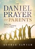 The Daniel Prayer for Parents: Praying Favor, Protection, and Blessing Over Your Children