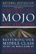 American Mojo: Lost & Found: Restoring Our Middle Class Before The World Blows By by Peter D. Kiernan