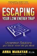 Escaping Your Low Energy Trap: Uncommon Solutions Your Doctor Never Told You about
