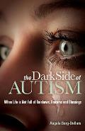 The Dark Side of Autism: Struggling to Find Peace and Understanding When Life's Not Full of Rainbows, Unicorns and Blessings