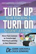 Tune Up Your Teaching and Turn on Student Learning: Move from Common to Transformed Teaching and Learning in Your Classroom