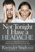 Not Tonight I Have a Headache: Understanding Headache and Eliminating It from Your Life