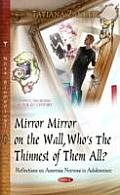Mirror Mirror on the Wall, Whos the Thinnest of Them All?: Reflections on Anorexia Nervosa in Adolescence