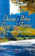 Chicago's Urban Trees and Forests: Assessments, Effects, and Values