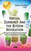 Virtual Currency & the Bitcoin Revolution: Perspectives & Considerations From Congressional Hearings