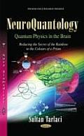 Neuroquantology: Quantum Physics in the Brain. Reducing the Secret of the Rainbow To the Colours of a Prism