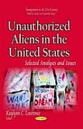 Unauthorized Aliens in the United States: Selected Analyses & Issues