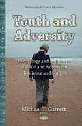 Youth and Adversity: Understanding the Psychology and Influences of Child and Adolescent Resilience and Coping