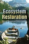 Ecosystem Restoration: Selected Programs and Federal Activities