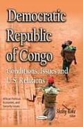 Democratic Republic of Congo: Conditions, Issues and U.S. Relations