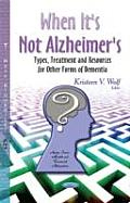 When It's Not Alzheimer's: Types, Treatment and Resources for Other Forms of Dementia