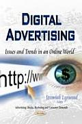 Digital Advertising: Issues and Trends in an Online World