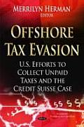 Offshore Tax Evasion: U.S. Efforts To Collect Unpaid Taxes and the Credit Suisse Case