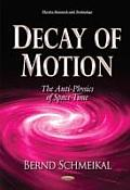 Decay of Motion: the Anti-physics of Space-time