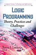 Logic Programming: Theory, Practices and Challenges
