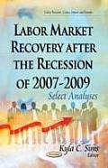 Labor Market Recovery After the Recession of 2007-2009: Select Analyses
