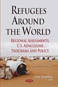 Refugees Around the World: Regional Assessments, U.S. Admissions Programs and Policy