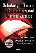 Scholarly Influence in Criminology and Criminal Justice. Editors, Ellen G. Cohn and David P. Farrington