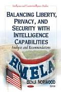 Balancing Liberty, Privacy, and Security With Intelligence Capabilities: Analyses and Recommendations