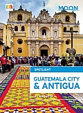 Moon Spotlight Guatemala City & Antigua (Moon Spotlight)