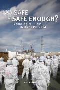 How Safe Is Safe Enough?: Technological Risks, Real and Perceived
