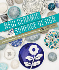 New Ceramic Surface Design: Learn to Inlay, Stamp, Stencil, Draw, and Paint on Clay