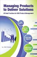Managing Products to Deliver Solutions: 25 Best Practices for B2B Product Management