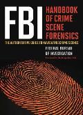 FBI Handbook of Crime Scene Forensics: The Authoritative Guide to Navigating Crime Scenes