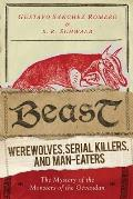 Beast: Werewolves, Serial Killers, & Man-Eaters: The Mystery of the Monsters of the Gevaudan