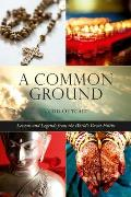 A Common Ground: Lessons and Legends from the World's Great Faiths