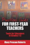 Practical Guide for First-Year Teachers: Tools for Educators in Grades 1-3