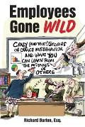 Employees Gone Wild: Crazy (and True!) Stories of Office Misbehavior, and What You Can Learn from the Mistakes of Others