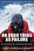 No Such Thing as Failure: My Life in Adventure, Exploration, and Survival