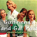 Girlfriends and Gal Pals: Celebrating the Bonds of Friendship