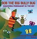 Bob the Big Bully Bug Discovers Friendship Is the Key