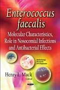 Enterococcus Faecalis: Molecular Characteristics, Role in Nosocomial Infections and Antibacterial Effects