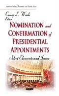 Nomination and Confirmation of Presidential Appointments: Select Elements and Issues
