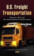U.S. Freight Transportation: Elements, Role and Recommendations for Improvement