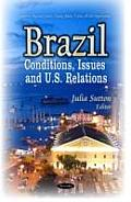 Brazil: Conditions, Issues and U.S. Relations