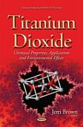 Titanium Dioxide: Chemical Properties, Applications and Environmental Effects