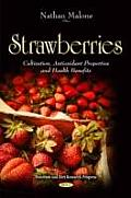 Strawberries: Cultivation, Antioxidant Properties and Health Benefits