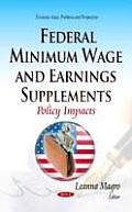 Federal Minimum Wage and Earnings Supplements: Policy Impacts