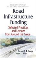 Road Infrastructure Funding: Selected Practices and Lessons From Around the Globe
