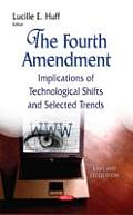 Fourth Amendment: Implications of Technological Shifts and Selected Trends