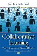 Collaborative Learning: Theory, Strategies and Educational Benefits