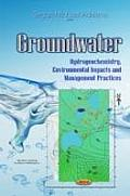 Groundwater: Hydrogeochemistry, Environmental Impacts and Management Practices