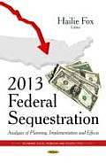 2013 Federal Sequestration: Analyses of Planning, Implementation and Effects