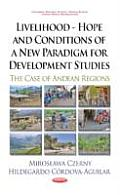 Livelihood - Hope and Conditions of a New Paradigm for Development Studies: the Case of Andean Regions