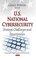 U.S. National Cybersecurity: Strategic Challenges and Opportunities